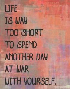 life is to short to be at war